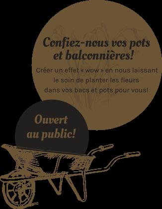 Confiez-nous vos pots et balconnières! Créer un effet «wow» en nous laissant le soin de planter les fleurs dans vos bacs et pots pour vous!